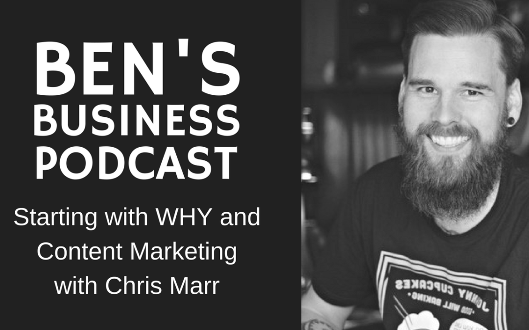 Interview with Chris Marr, Start With Why, Quotes & Content Marketing – BEN'S BUSINESS PODCAST #18