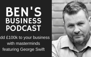 BEN'S BUSINESS PODCAST #25