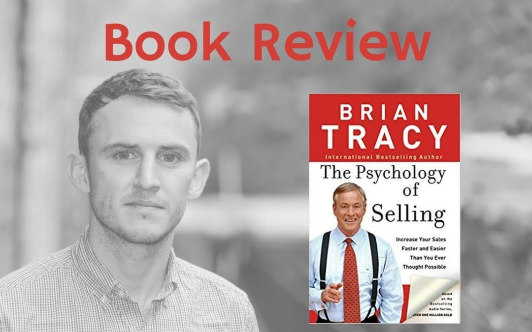 The Psychology of Selling Brian Tracy (Book Review) & Why We Buy – BEN'S BUSINESS PODCAST #32